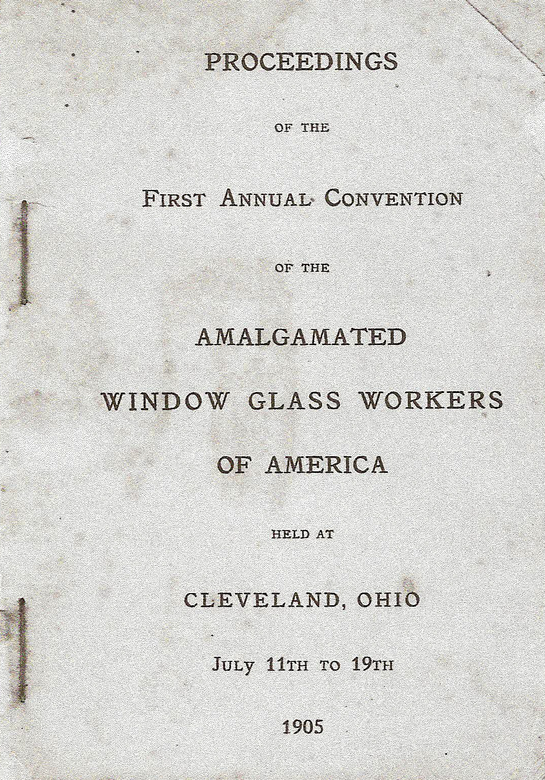 19050711 - Proceedings of the First Annual Convention of the Amalgamated Window Glass Workers of America